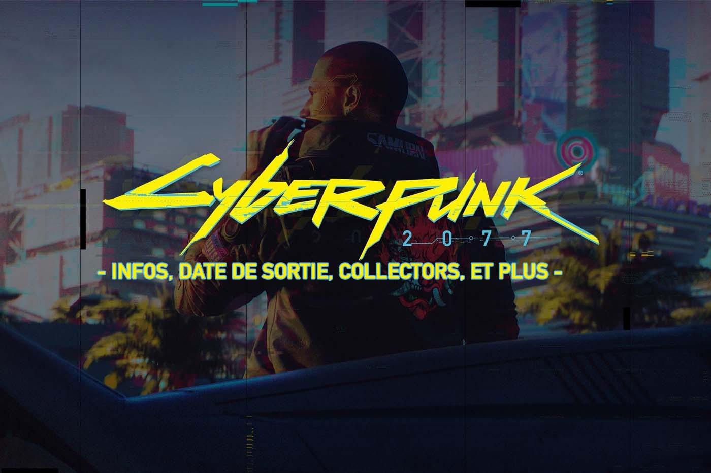 Cyberpunk 2077 : Infos, date de sortie, collector, détails...