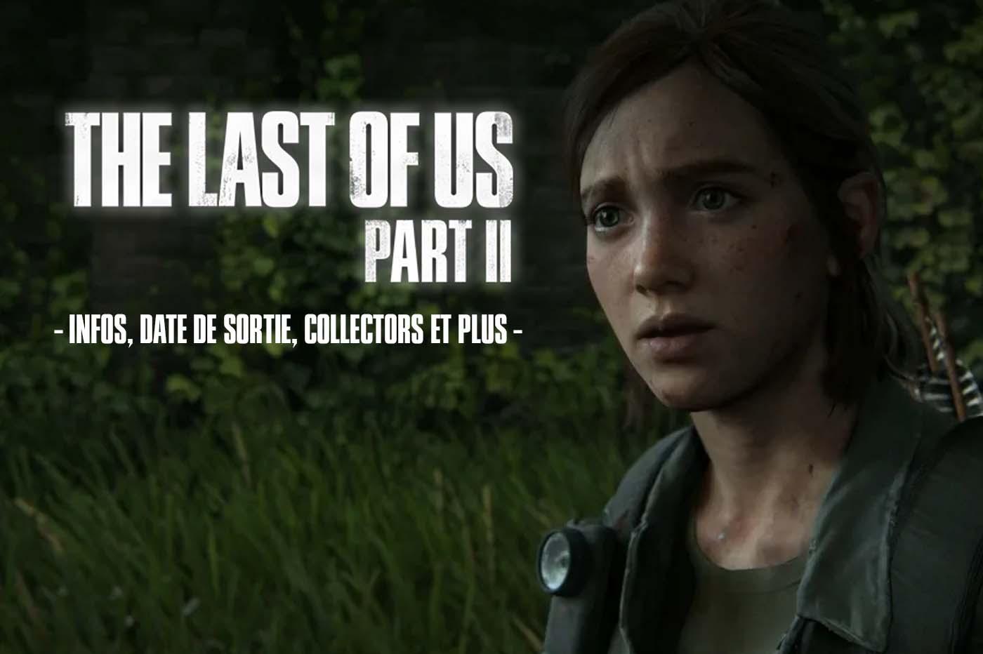 The Last Of Us Part II - Infos, date de sortie, collectors et plus encore