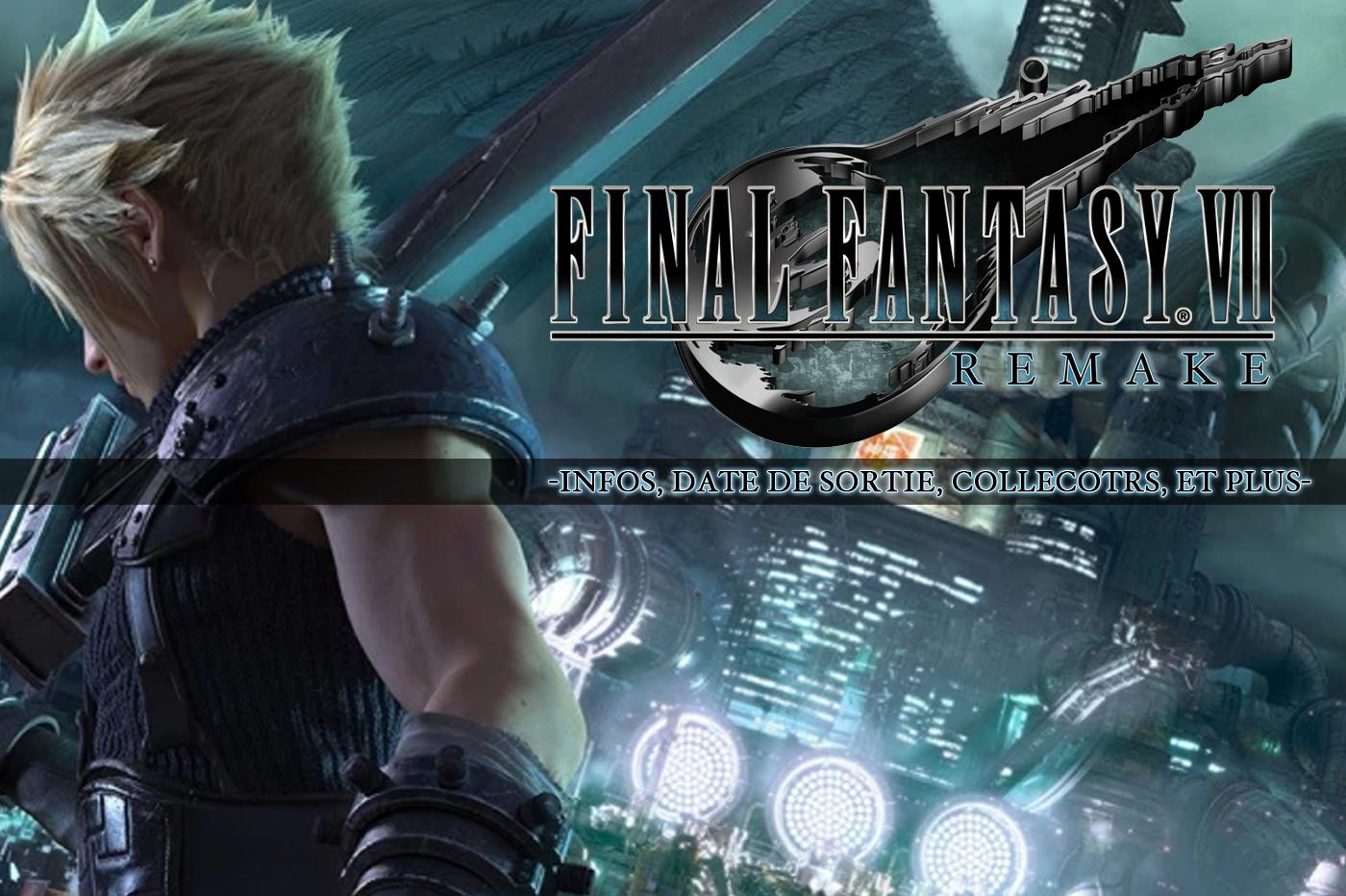 Final Fantasy VII Remake Infos, Dates, Collectors