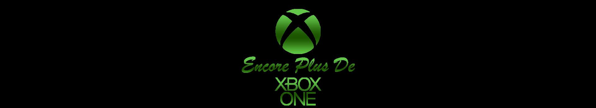 Encore Plus de Xbox One