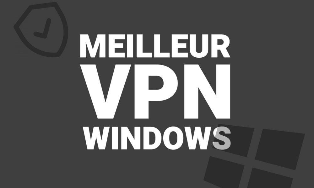 Meilleur VPN PC Windows