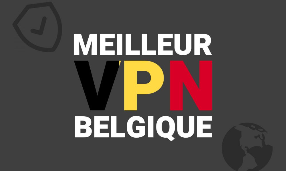 Meilleur VPN Belgique