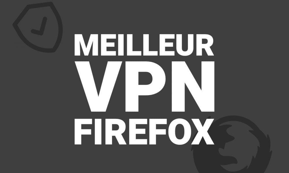 Meilleurs VPN Mozilla Firefox