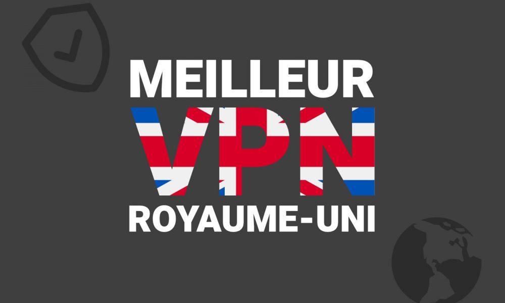 Meilleur VPN Royaume Uni