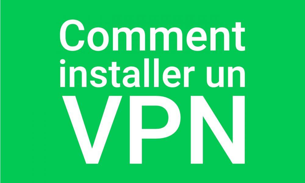 Comment installer un VPN ?