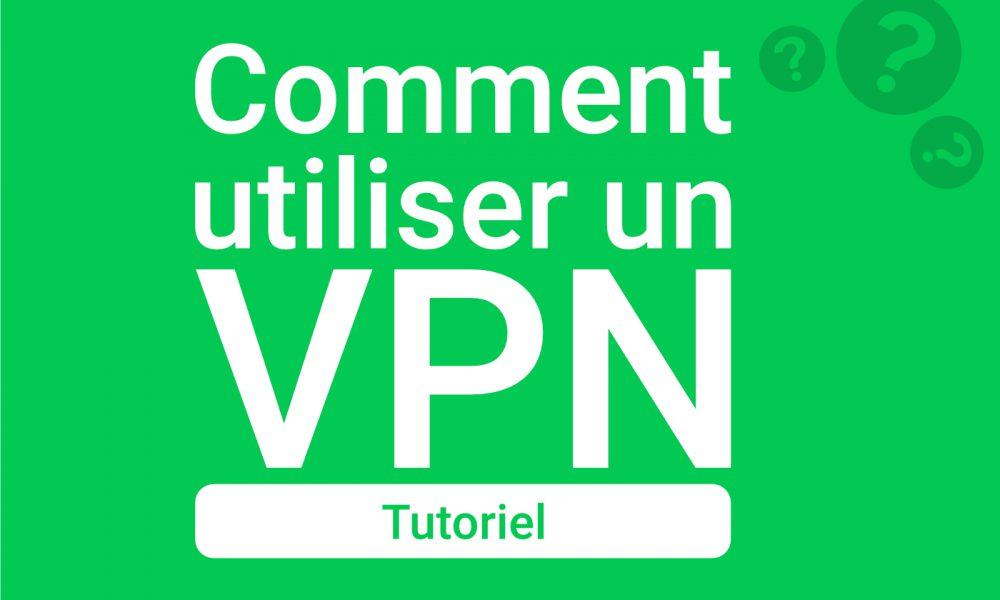 Comment utiliser un VPN ?