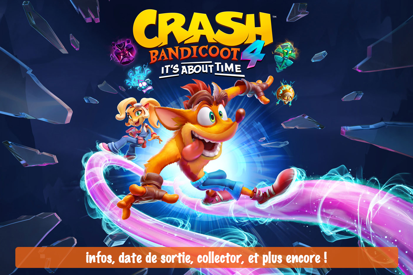 Crash Bandicoot 4 It's About Time : Infos, date, collector...