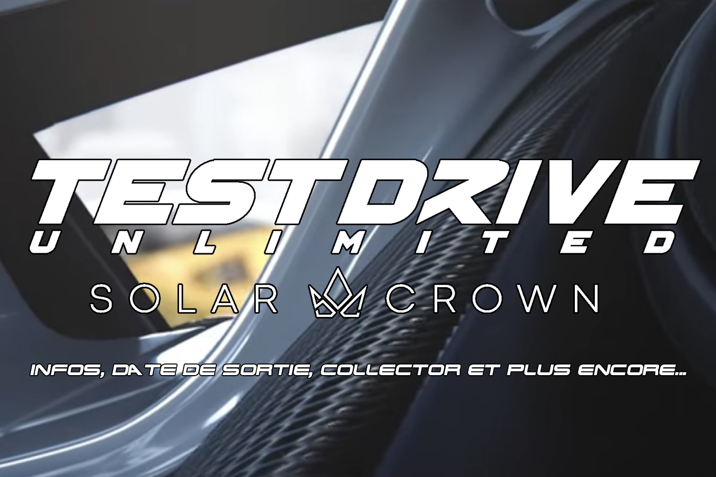 Test Drive Unlimited Solar Crown Infos, date de sortie, collector et plus