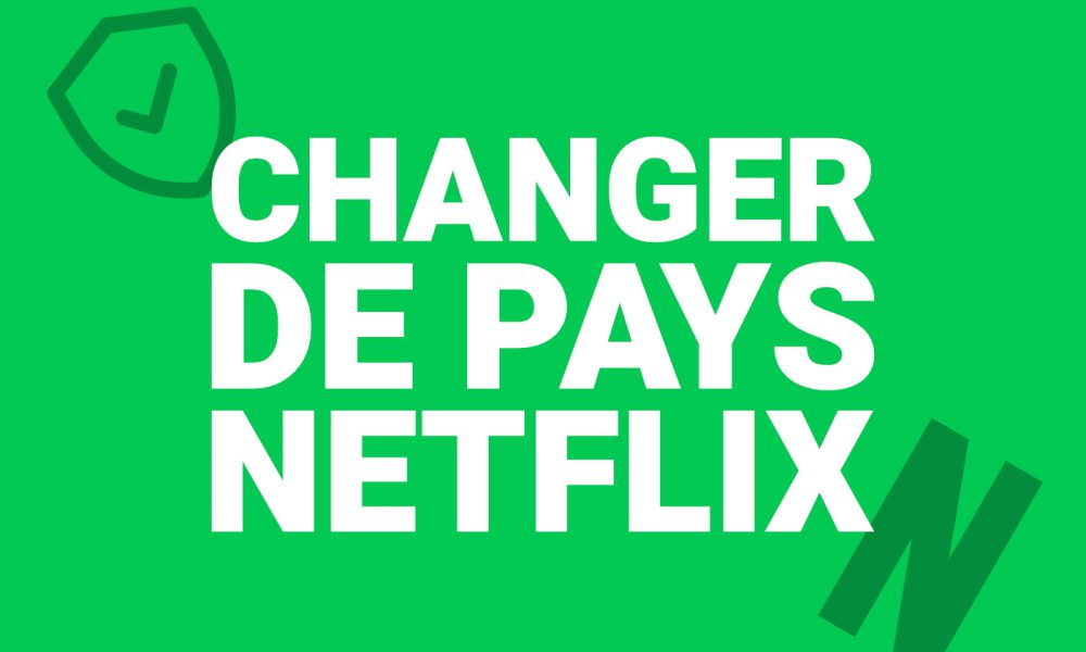 Changer de pays Netflix